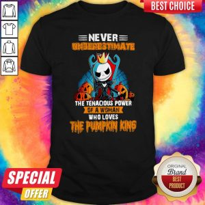 Never Underestimate The Tenacious Power Of A Woman Who Loves The Pumpkin King Shirt