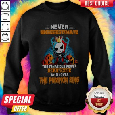 Never Underestimate The Tenacious Power Of A Woman Who Loves The Pumpkin King Sweatshirt