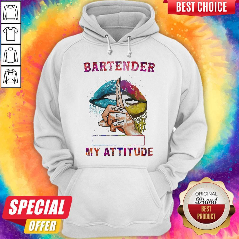 Nice Bartender My Attitude Depends On Who You Are Lips Hoodie