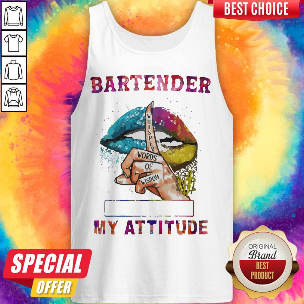 Nice Bartender My Attitude Depends On Who You Are Lips Tank Top