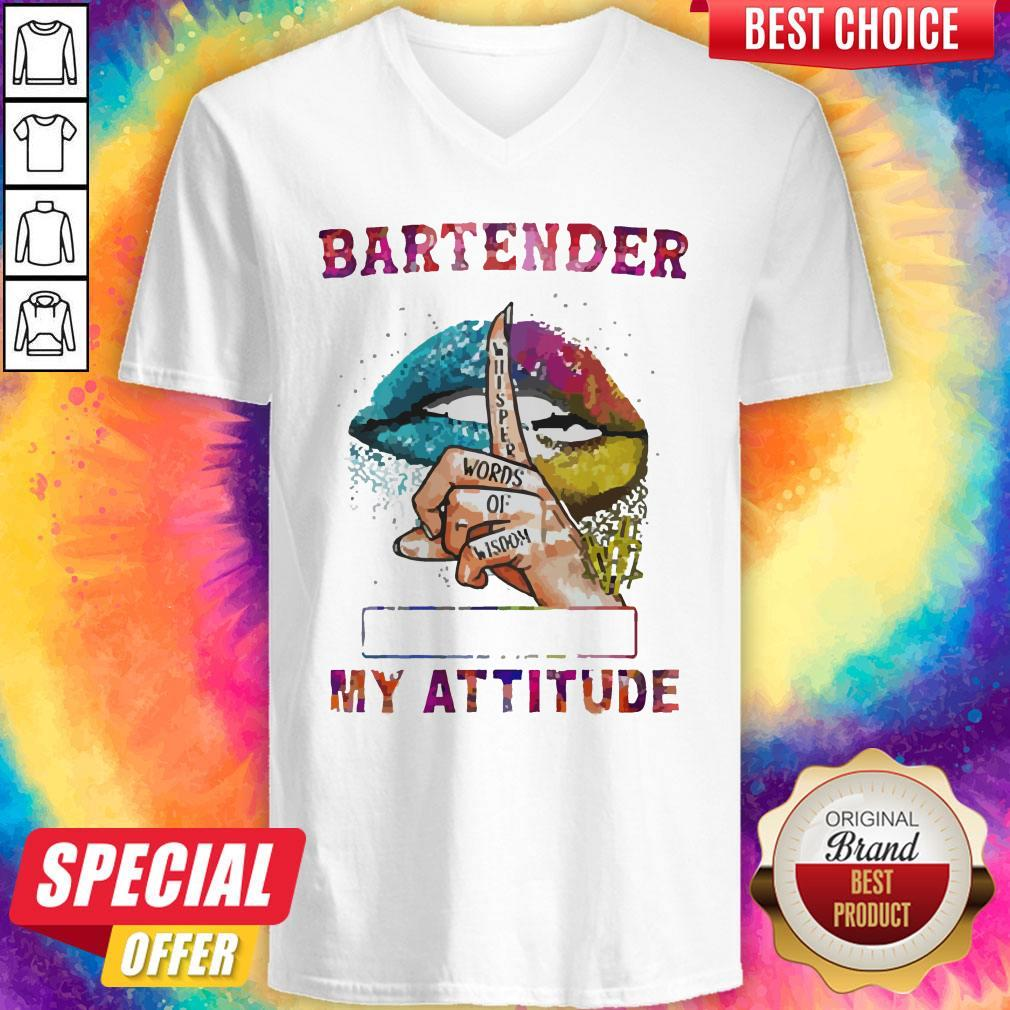Nice Bartender My Attitude Depends On Who You Are Lips V-neck