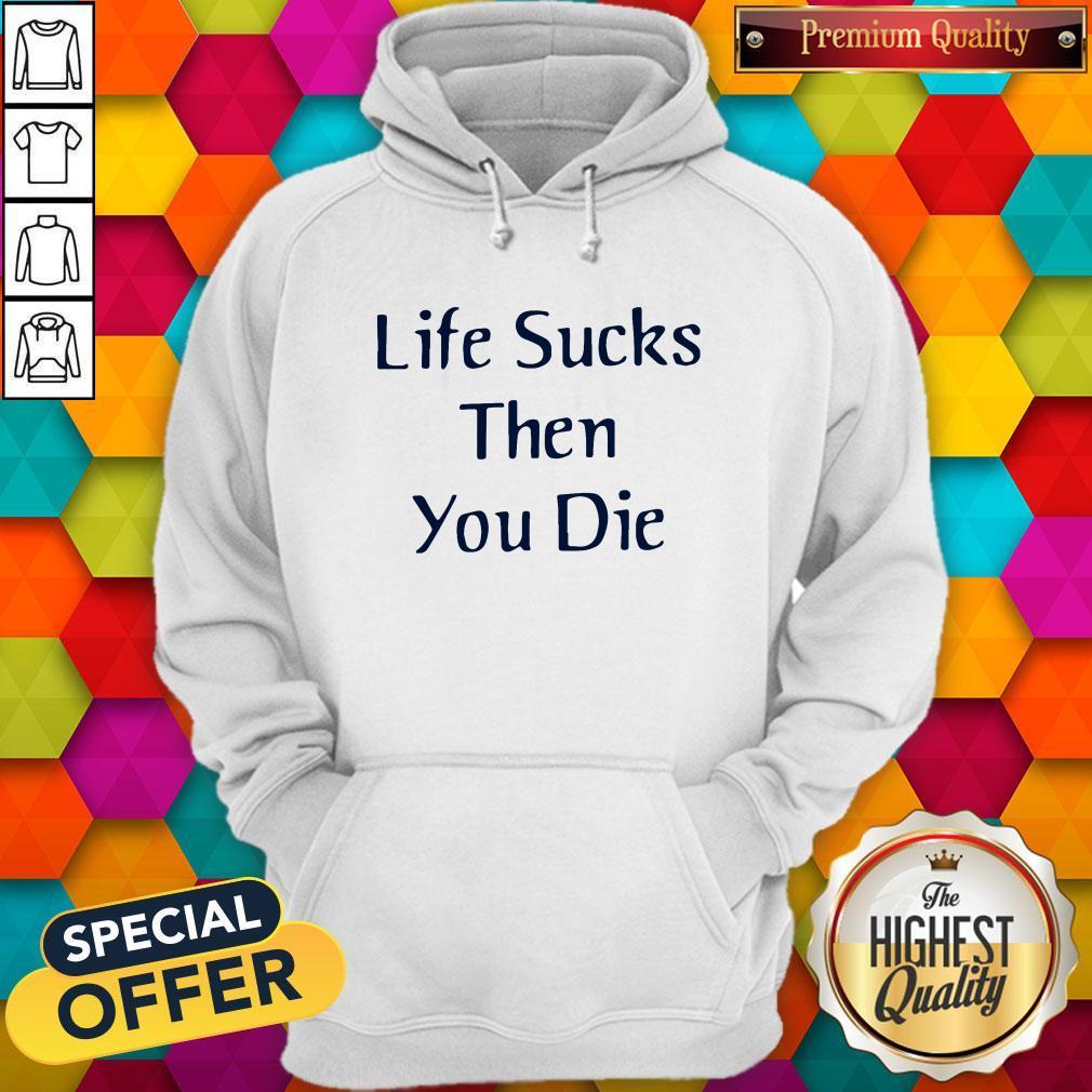 Nice Life Sucks Then You Die Hoodie