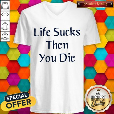 Nice Life Sucks Then You Die V-neck