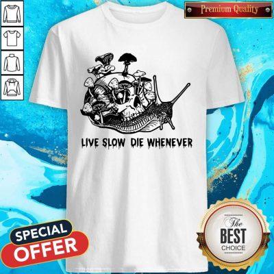 Nice Skull Snail Mushroom Live Slow Die Whenever Shirt