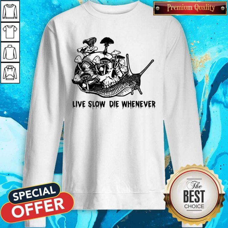 Nice Skull Snail Mushroom Live Slow Die Whenever Sweatshirt
