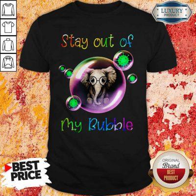 Nice Stay Out My Bubble Coronavirus Elephant Shirt