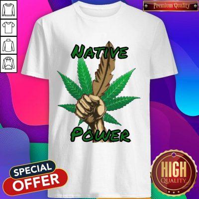 Nice Weed Native Power Shirt