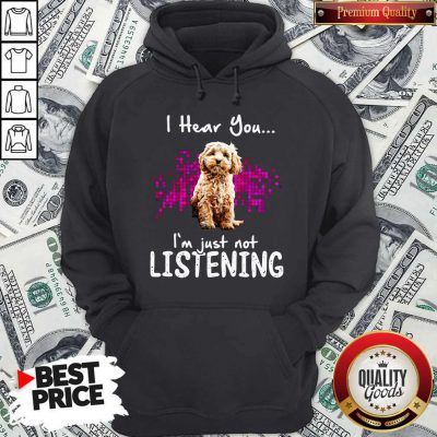 Official Cockapoo I Hear You I'm Just Not Listening Hoodie