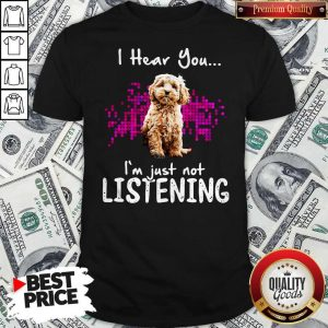 Official Cockapoo I Hear You I'm Just Not Listening Shirt
