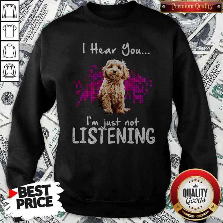 Official Cockapoo I Hear You I'm Just Not Listening Sweatshirt