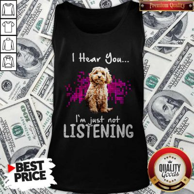 Official Cockapoo I Hear You I'm Just Not Listening Tank Top