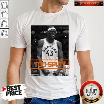 Official Pascal Siakam TOO SPICY Shirt
