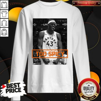 Official Pascal Siakam TOO SPICY Sweatshirt