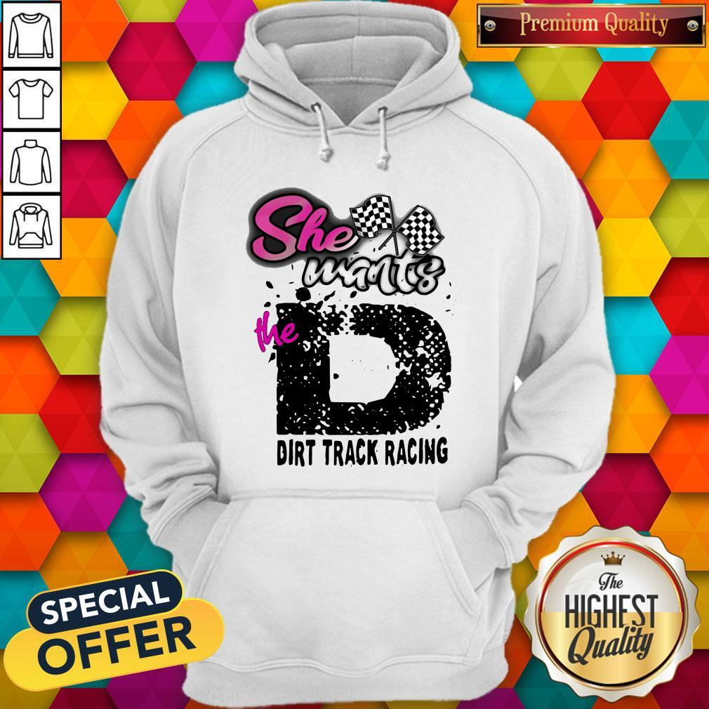 Official She Wants The D Dirt Track Racing Hoodie