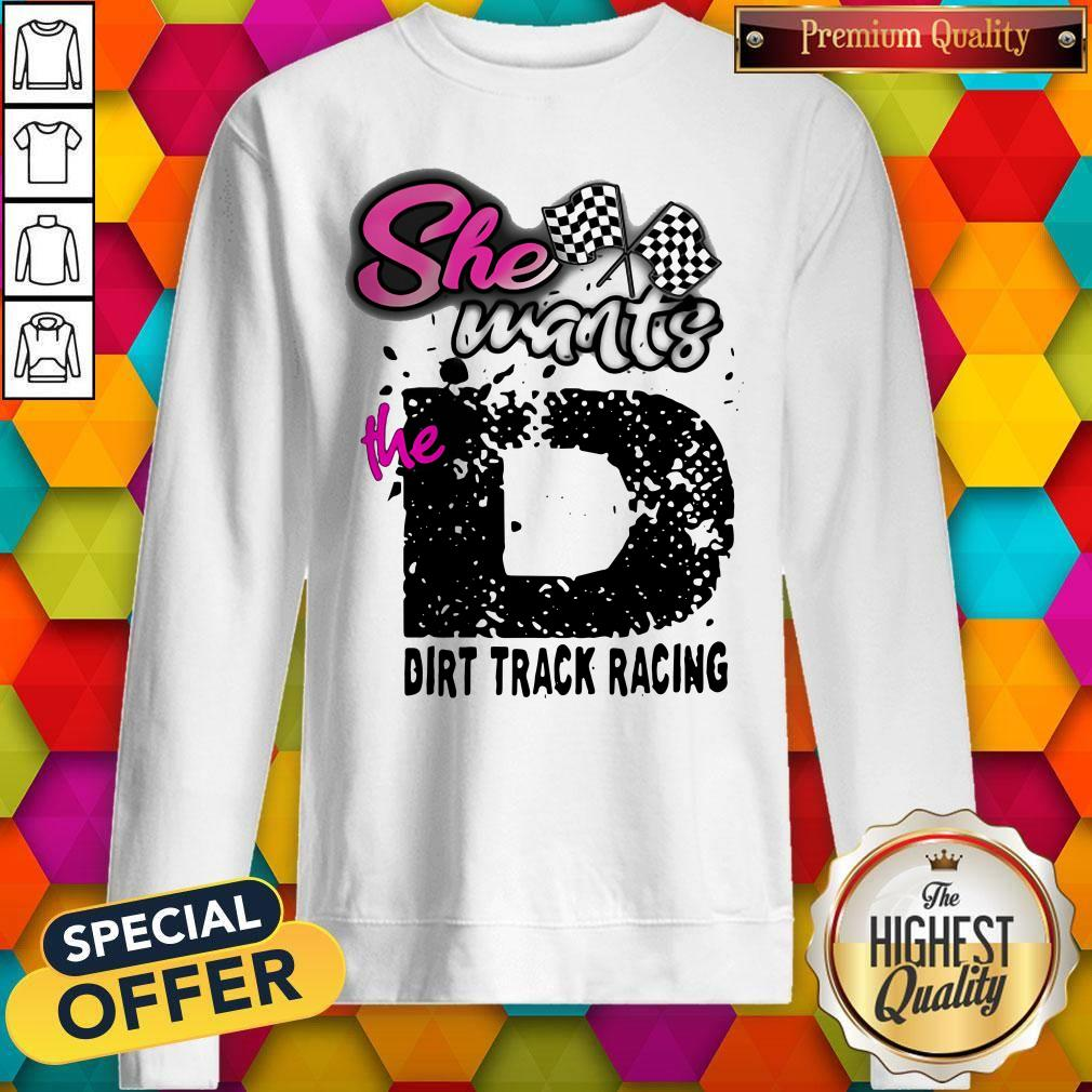 Official She Wants The D Dirt Track Racing Sweatshirt