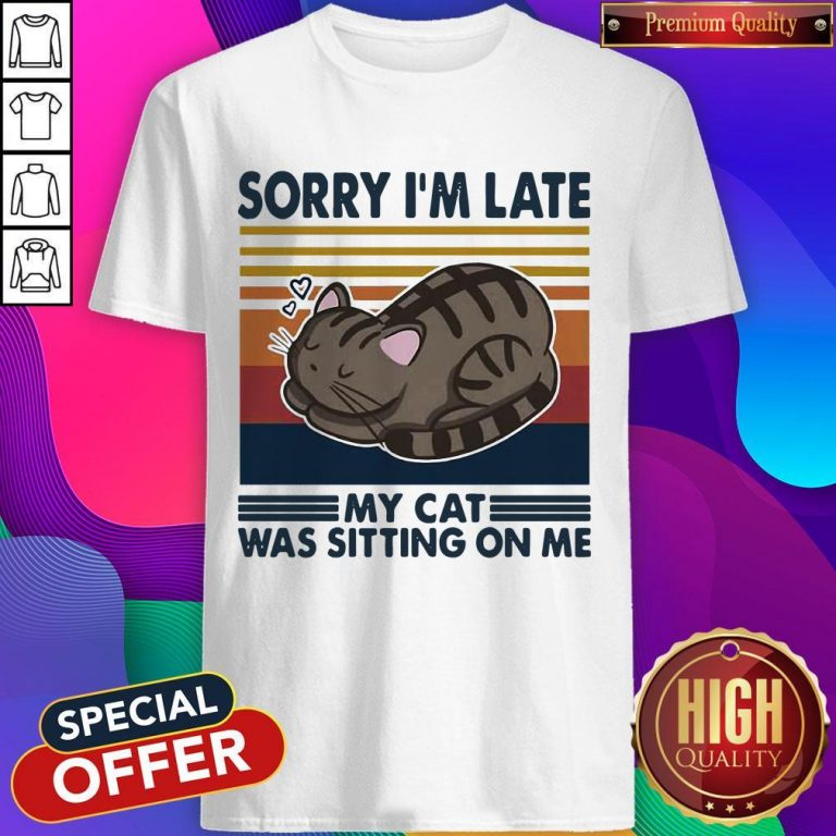 Official Sorry I'm Late My Cat Was Sitting On Me Cat Vintage Shirt