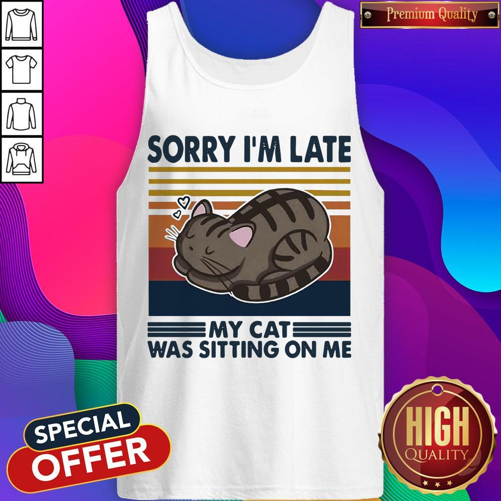 Official Sorry I'm Late My Cat Was Sitting On Me Cat Vintage Tank Top