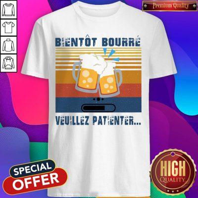 Premium Bientôt Bourré Veuillez Patienter Vintage Shirt