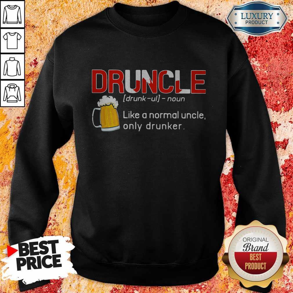 Premium Druncle Like A Normal Uncle Only Drunker Sweatshirt
