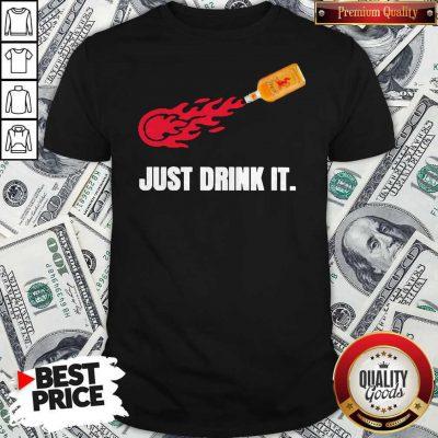 Premium Just Drink It Fireball Shirt