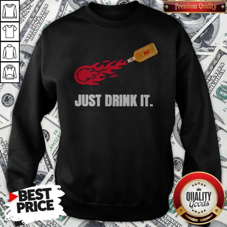 Premium Just Drink It Fireball Sweatshirt