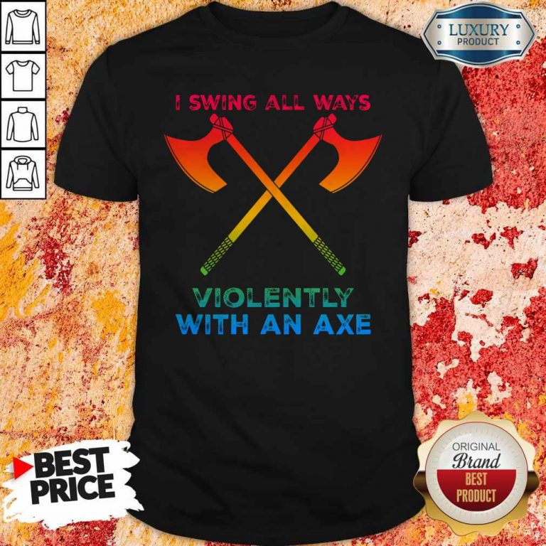 Premium LGBT I Swing All Ways Violently With An AXE Shirt