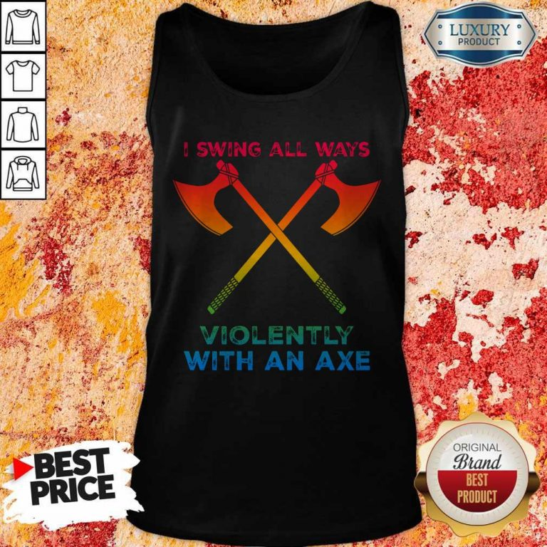 Premium LGBT I Swing All Ways Violently With An AXE Tank Top