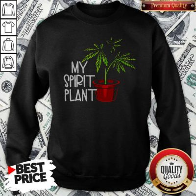 Premium Weed My Spirit Plant Sweatshirt