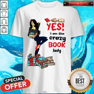 Premium Yes I Am The Crazy Book Lady Shirt