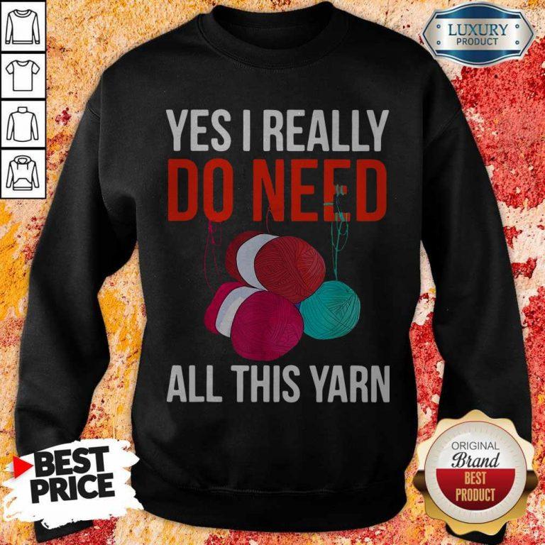 Premium Yes I Really Do Need All This Yarn Sweatshirt