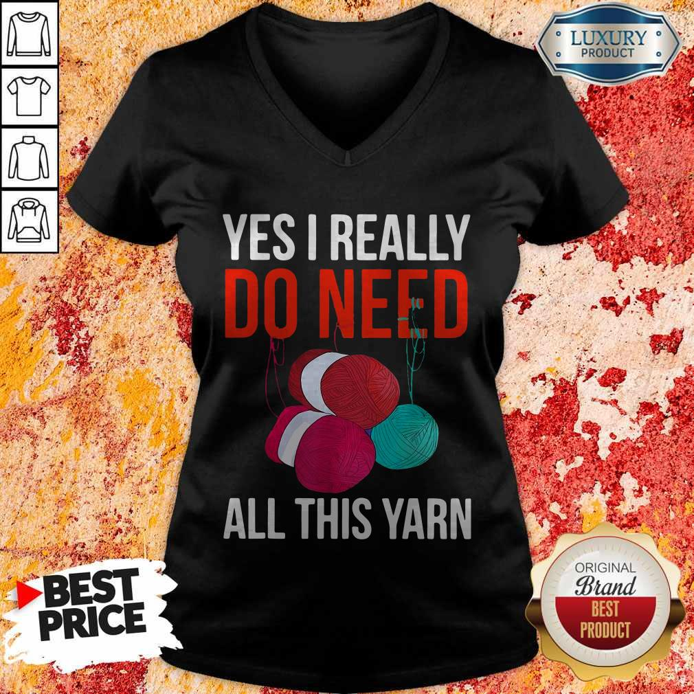 Premium Yes I Really Do Need All This Yarn V-neck
