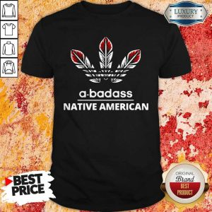 Pretty A-badass Native American Shirt