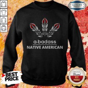 Pretty A-badass Native American Sweatshirt