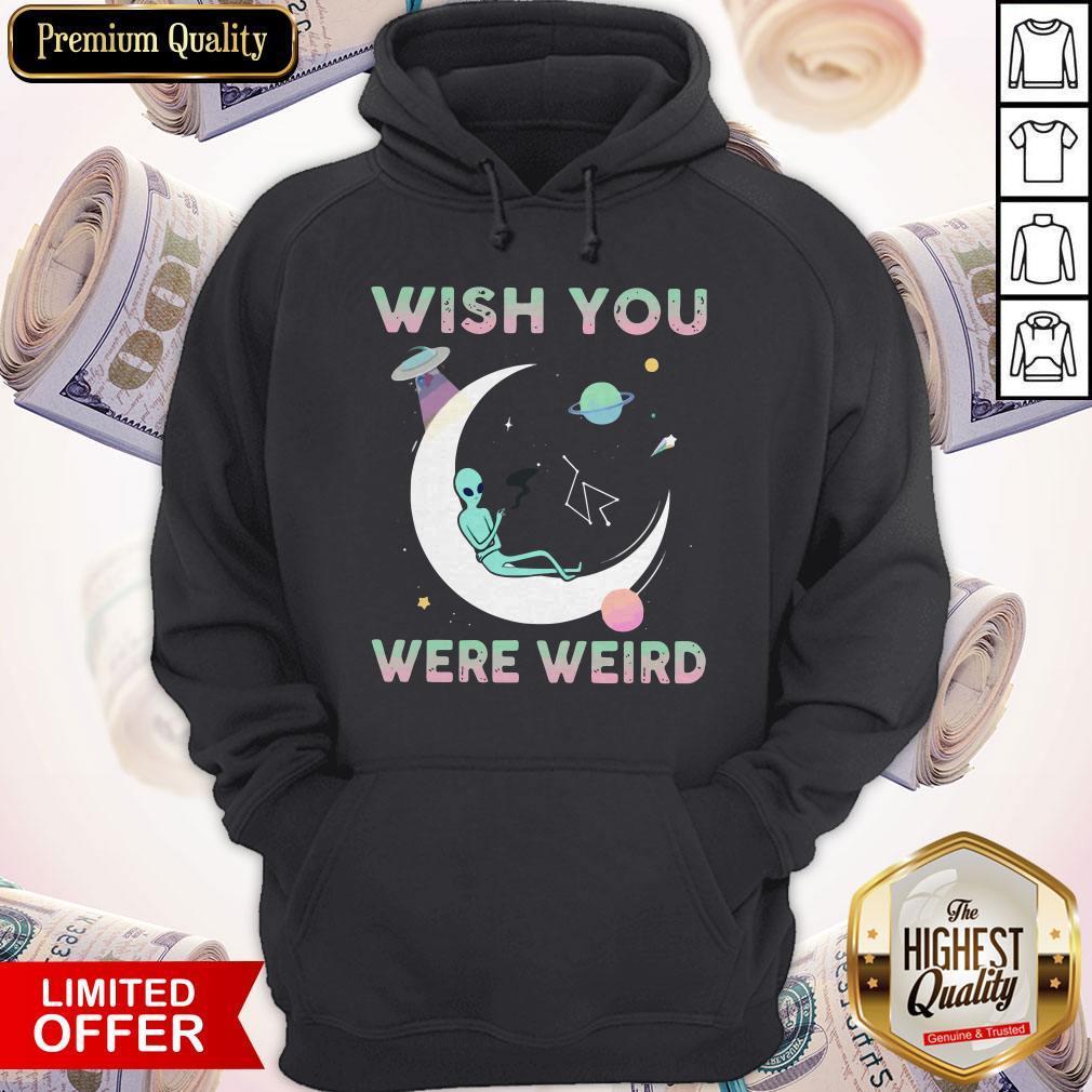 Pretty Alien Wish You Were Weird Hoodie