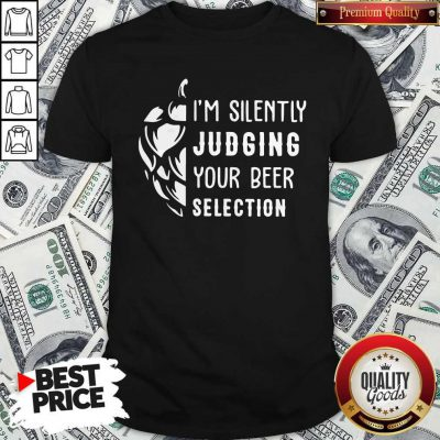 Pretty I'm Silently Judging Your Beer Selection Shirt