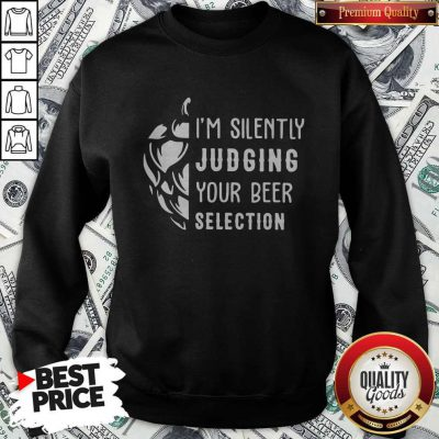 Pretty I'm Silently Judging Your Beer Selection Sweatshirt