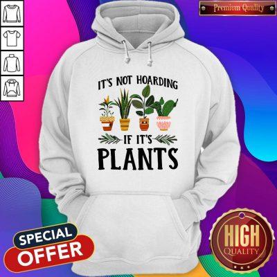 Pretty It's Not Hoarding If It's Plants Hoodie