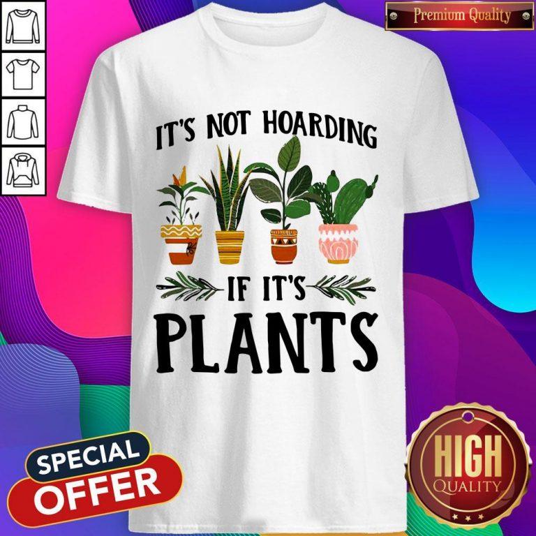 Pretty It's Not Hoarding If It's Plants Shirt