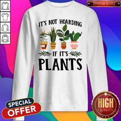 Pretty It's Not Hoarding If It's Plants Sweatshirt