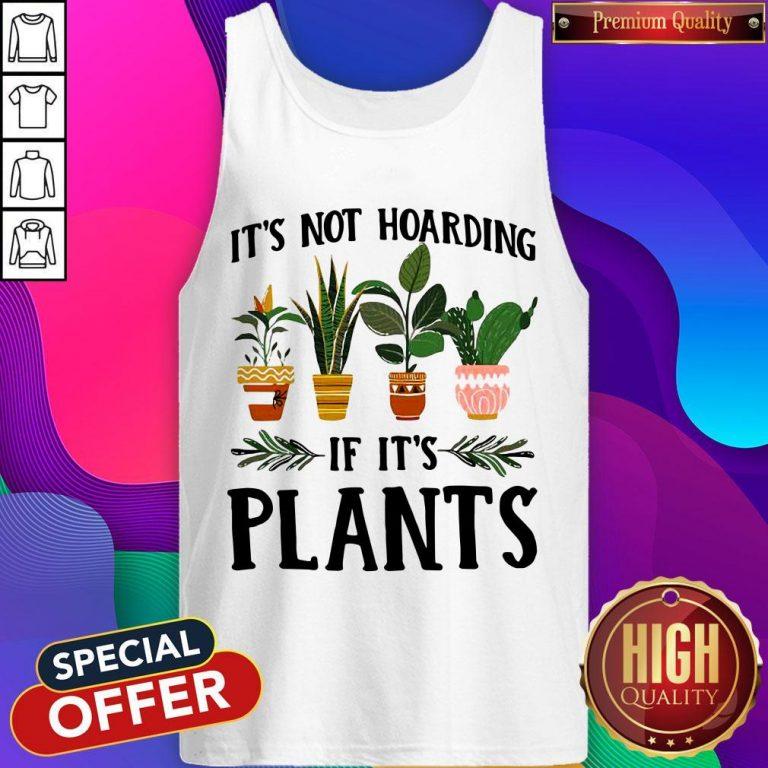 Pretty It's Not Hoarding If It's Plants Tank Top
