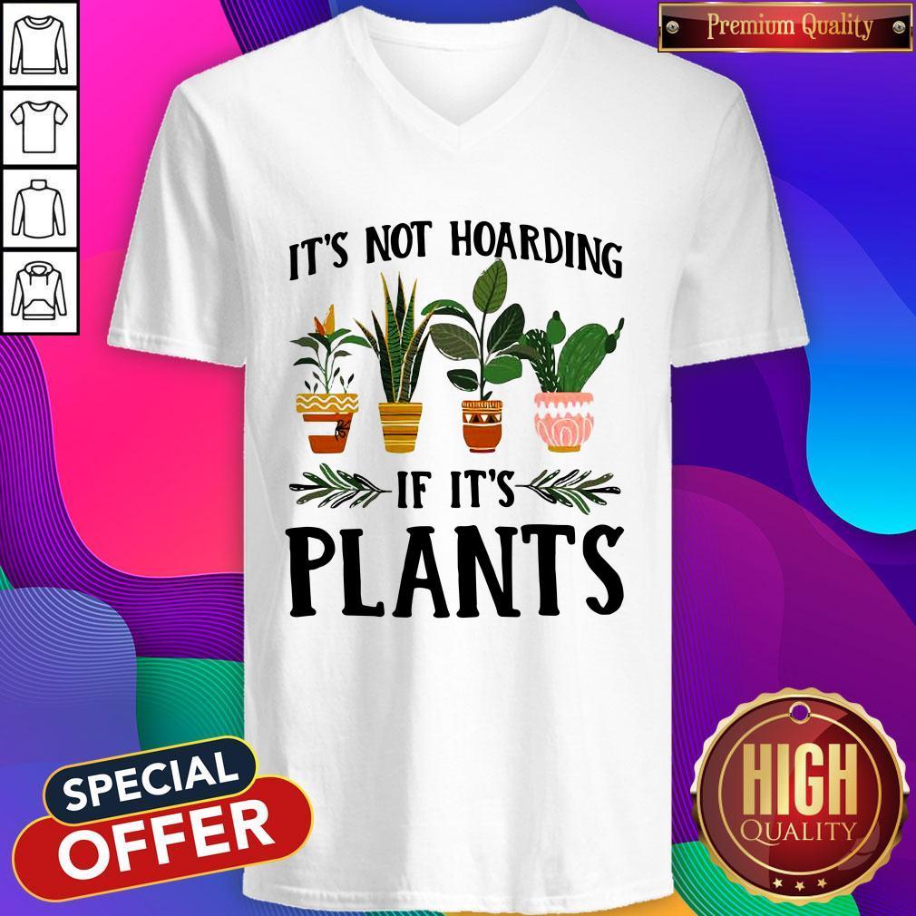 Pretty It's Not Hoarding If It's Plants V-neck