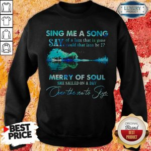 Pretty Sing Me A Song Say Merry Of Soul River Sweatshirt