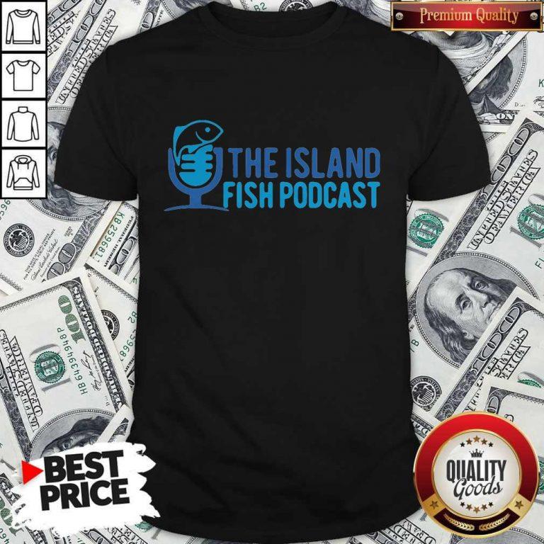 Pretty The Island Fish Podcast Shirt