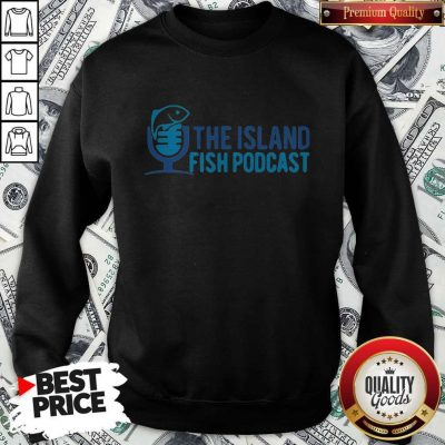 Pretty The Island Fish Podcast Sweatshirt