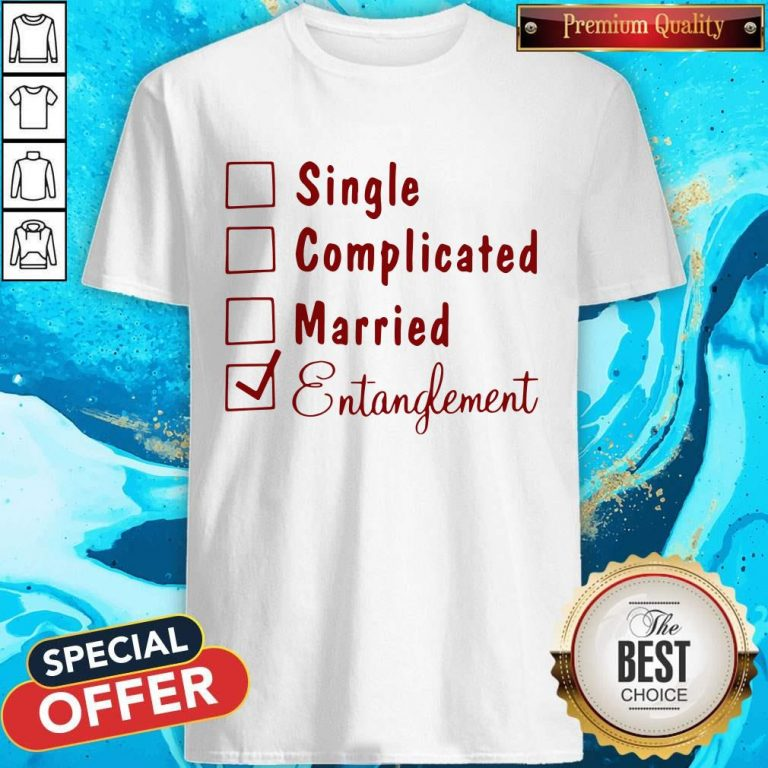 Single Complicated Married Entanglement Shirt