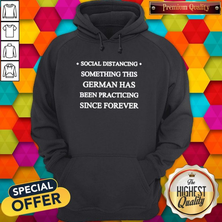 Social Distancing Something This German Has Been Practicing Since Forever Hoodie