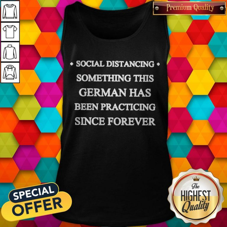 Social Distancing Something This German Has Been Practicing Since Forever Tank Top
