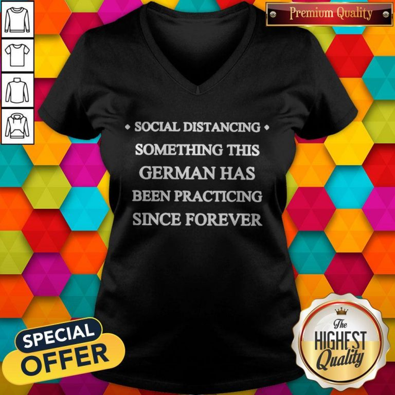 Social Distancing Something This German Has Been Practicing Since Forever V-neck