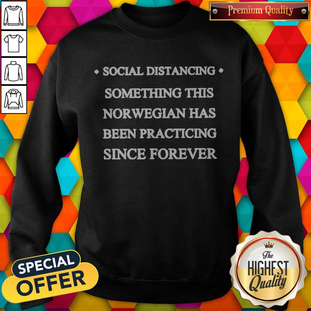 Social Distancing Something This Norwegian Has Been Practicing Since Forever Sweatshirt