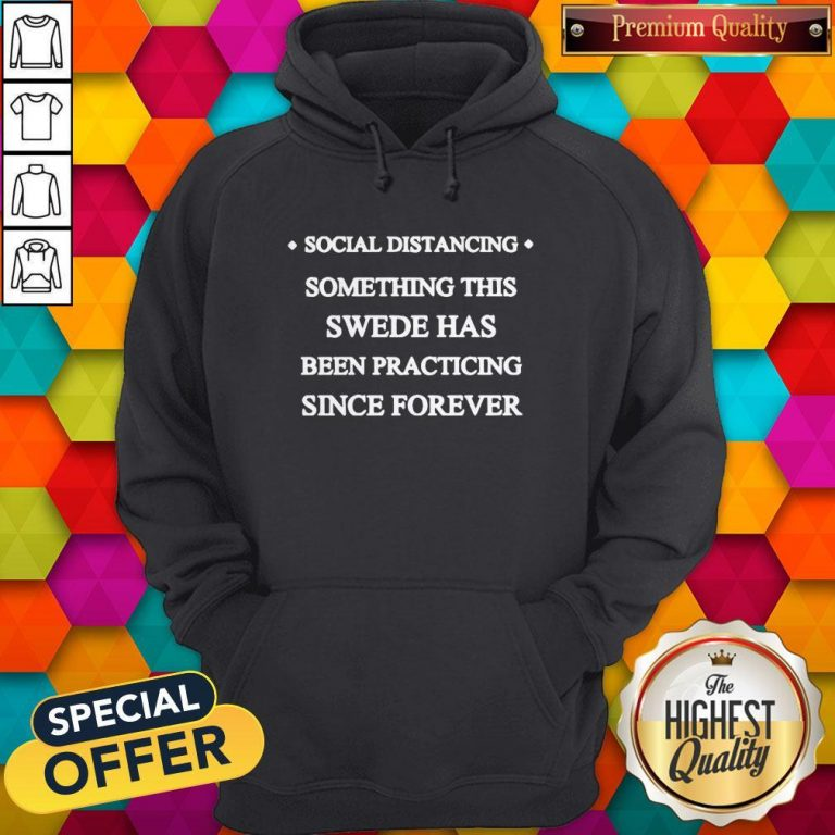 Social Distancing Something This Swede Has Been Practicing Since Forever Hoodie